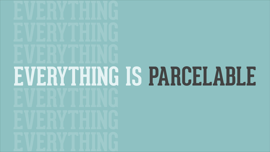 EVERYTHING IS PARCELABLE EVERYTHING EVERYTHING ...