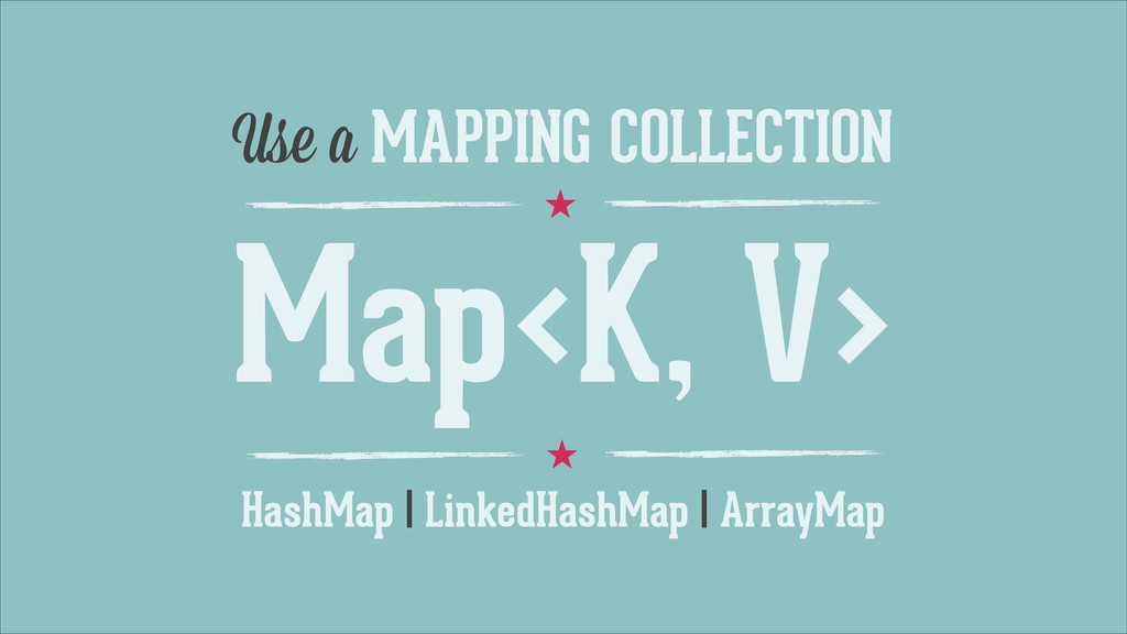 ˒ Use a MAPPING COLLECTION HashMap | LinkedHash...