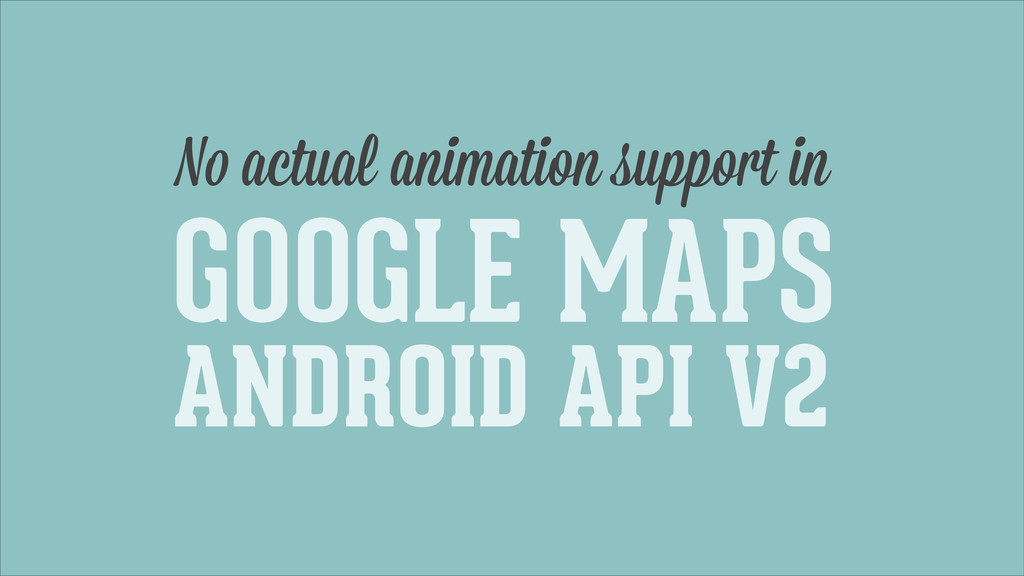 GOOGLE MAPS ANDROID API V2 No actual animation ...