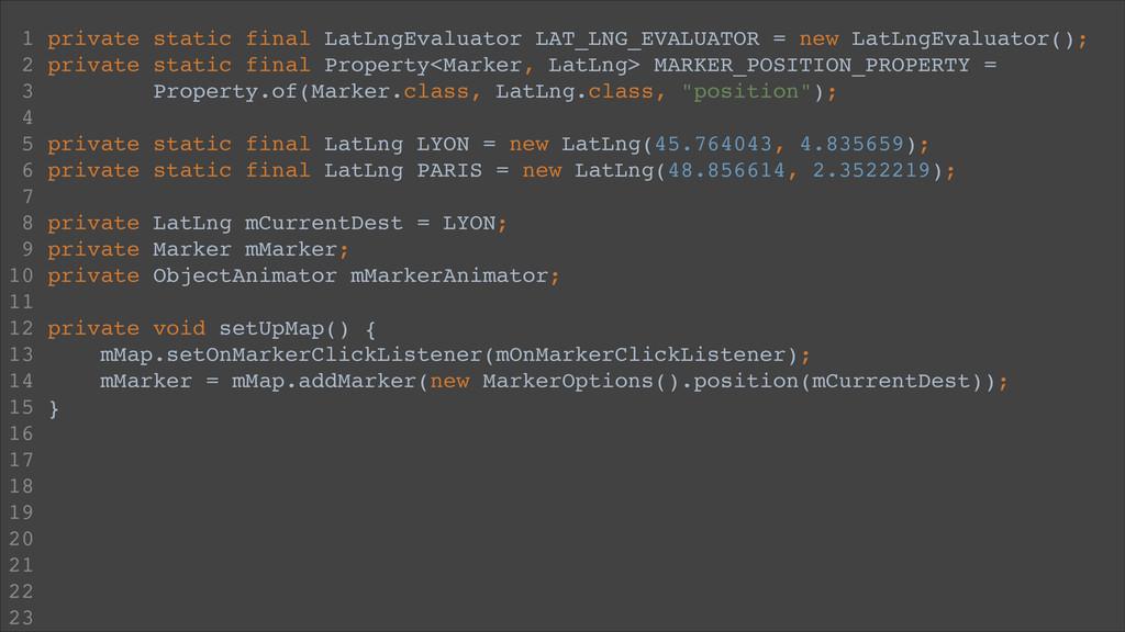 1 private static final LatLngEvaluator LAT_LNG_...