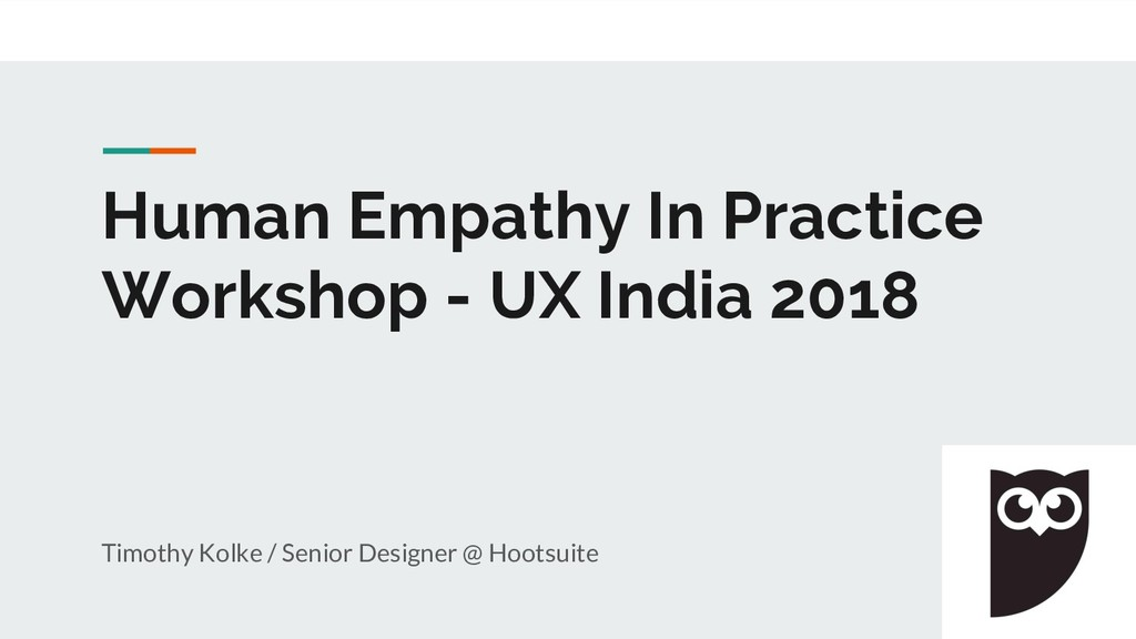 Human Empathy In Practice Workshop - UX India 2...