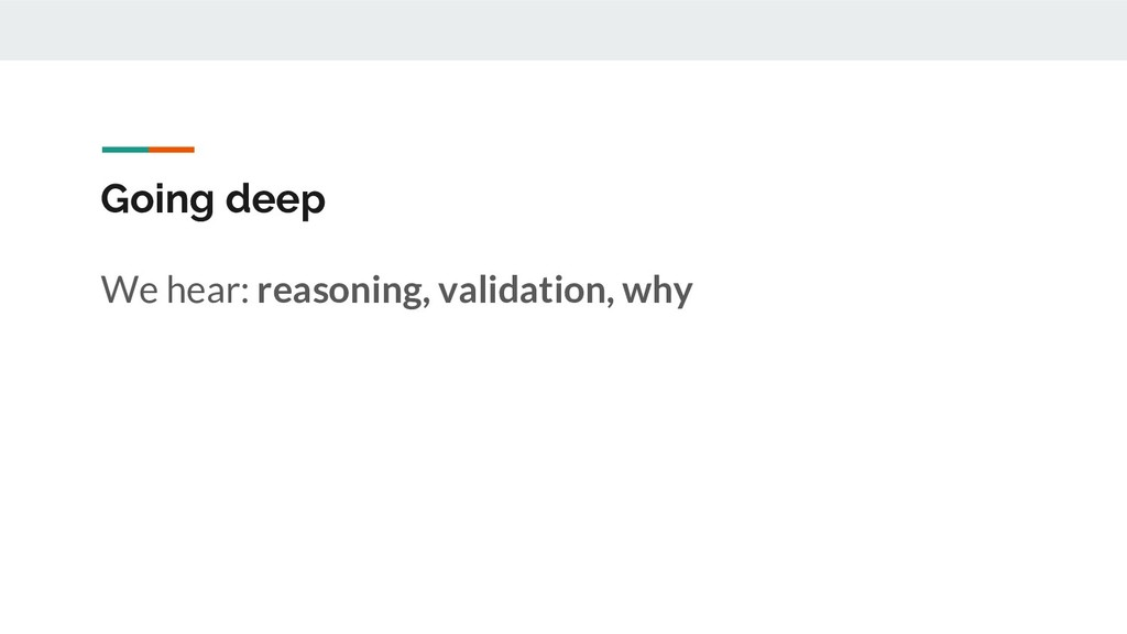 Going deep We hear: reasoning, validation, why