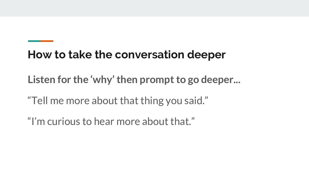 How to take the conversation deeper Listen for ...