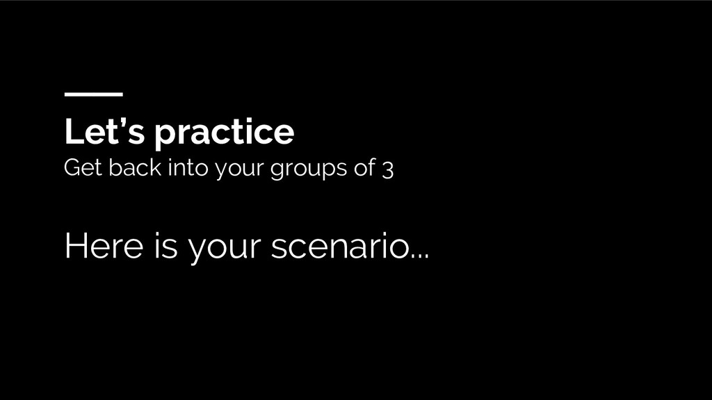 Let's practice Get back into your groups of 3 H...