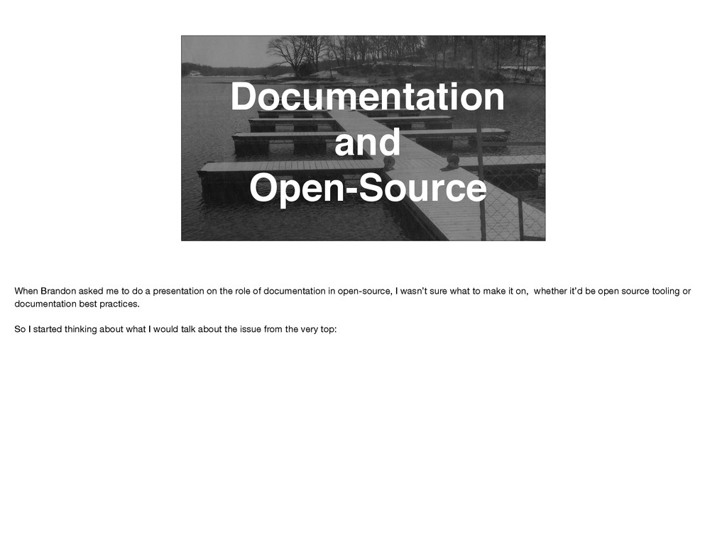 Documentation and Open-Source When Brandon aske...