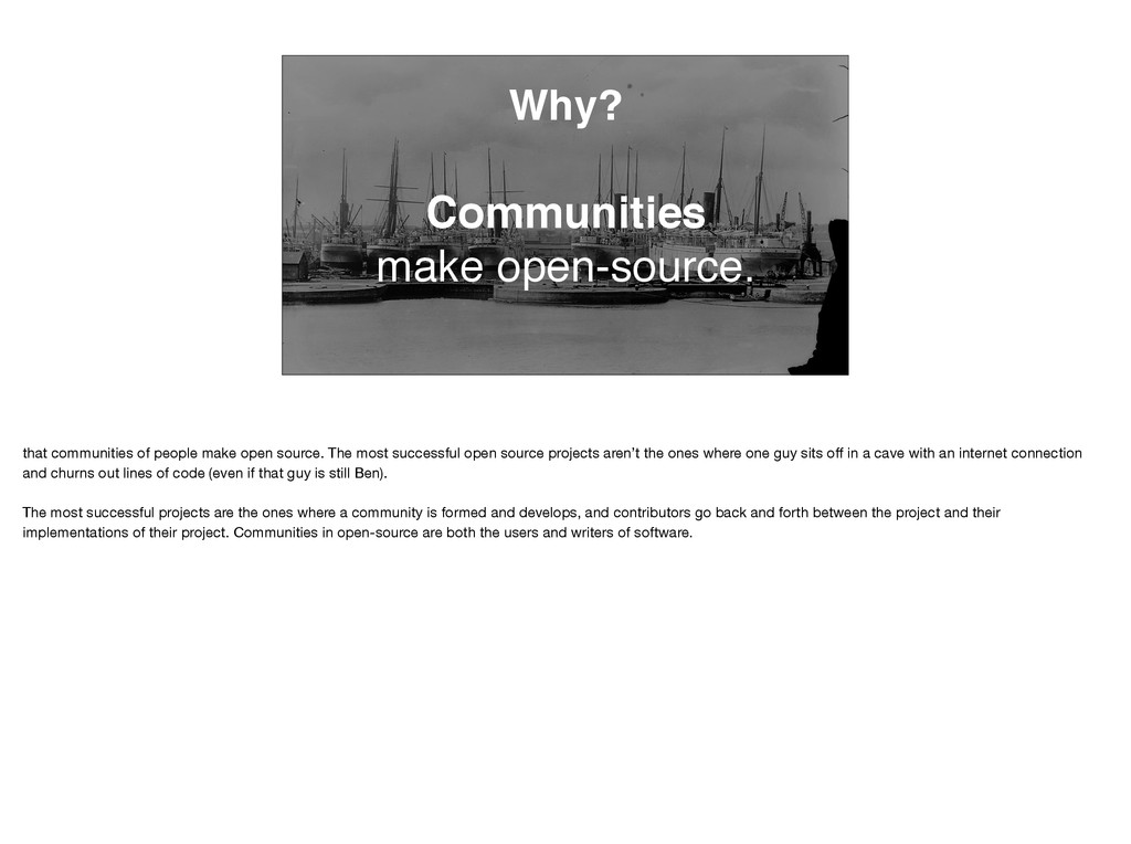 Why? Communities make open-source. that communi...