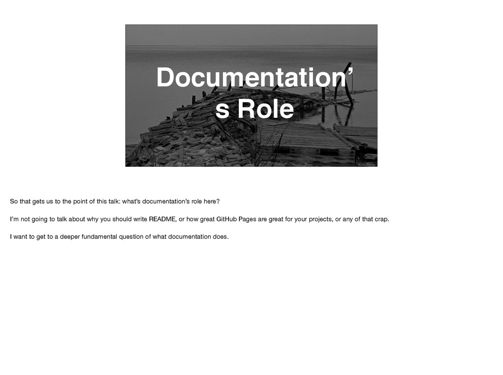 Documentation' s Role So that gets us to the po...