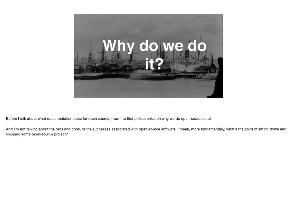 Why do we do it? Before I talk about what docum...