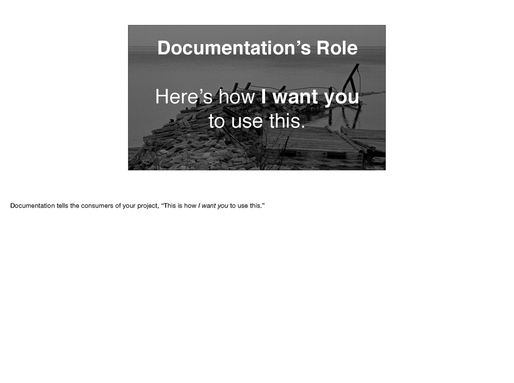 Documentation's Role Here's how I want you to u...