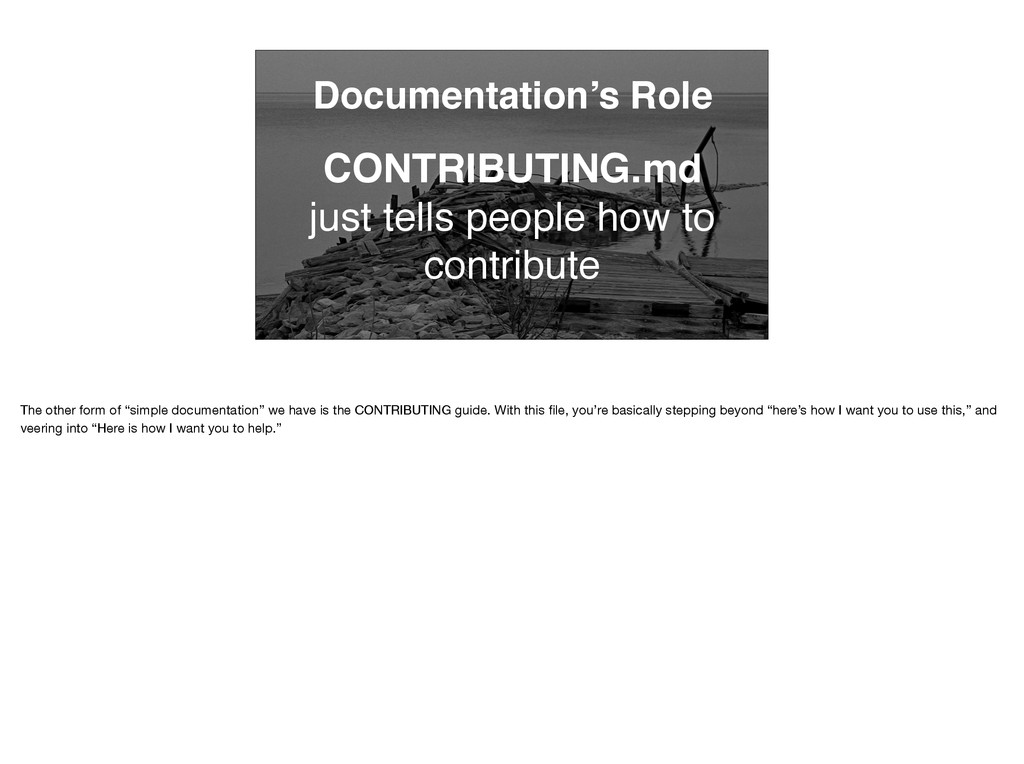 Documentation's Role CONTRIBUTING.md just tells...