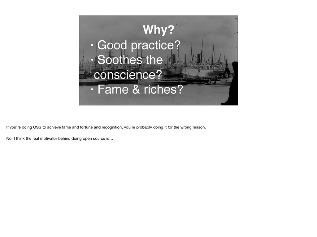 Why? • Good practice? • Soothes the conscience?...