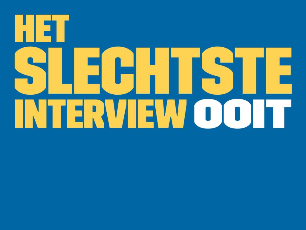 Het slechtste interview ooit