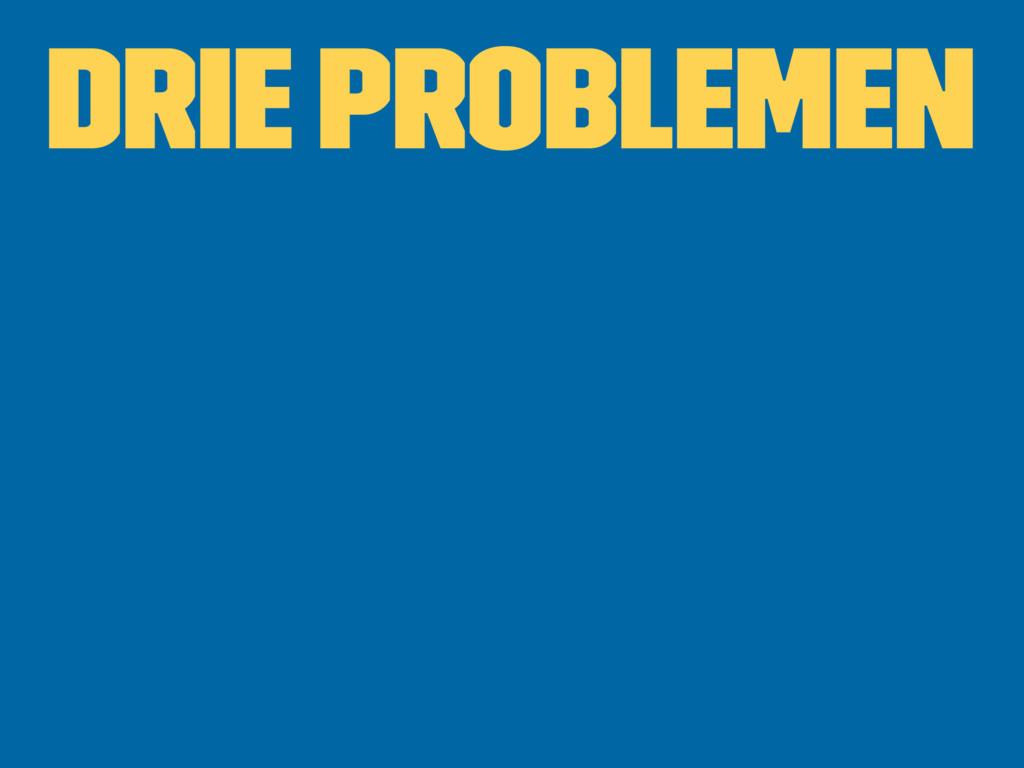 Drie problemen