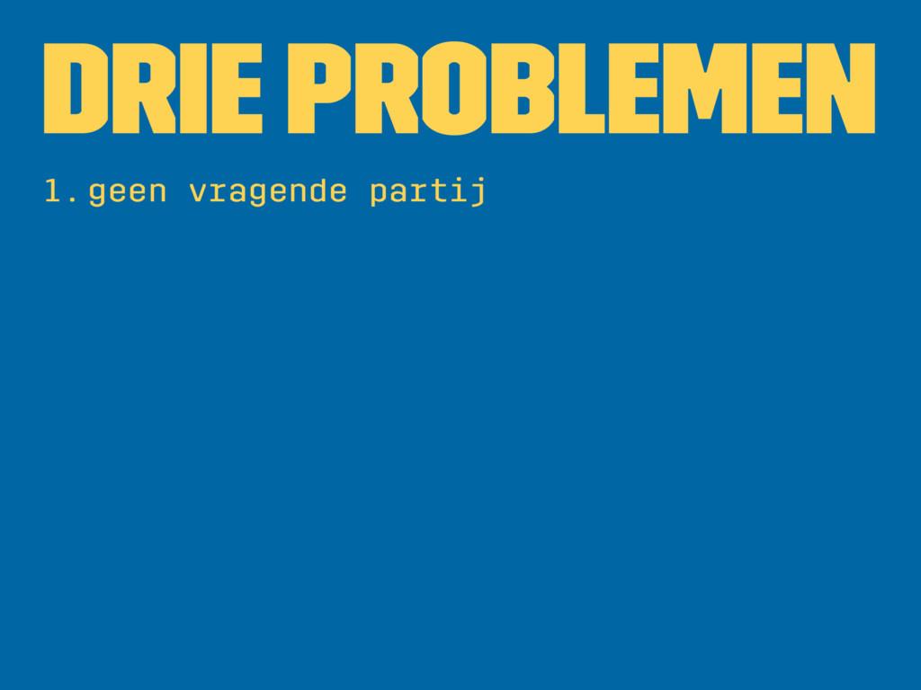Drie problemen 1.geen vragende partij