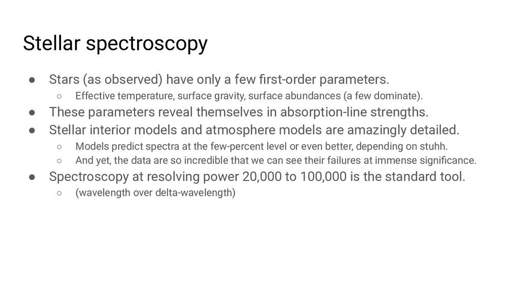 Stellar spectroscopy ● Stars (as observed) have...