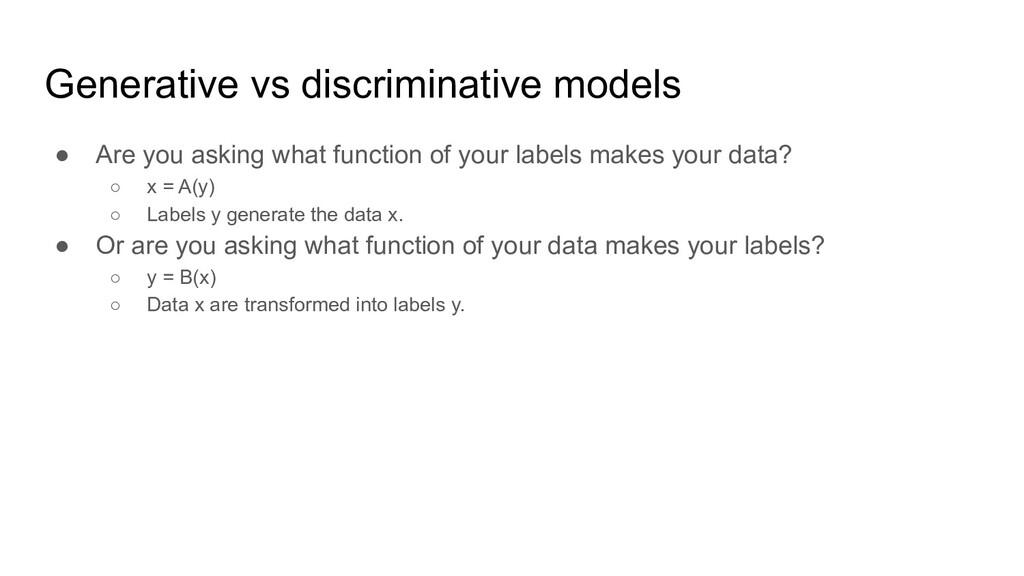 Generative vs discriminative models ● Are you a...