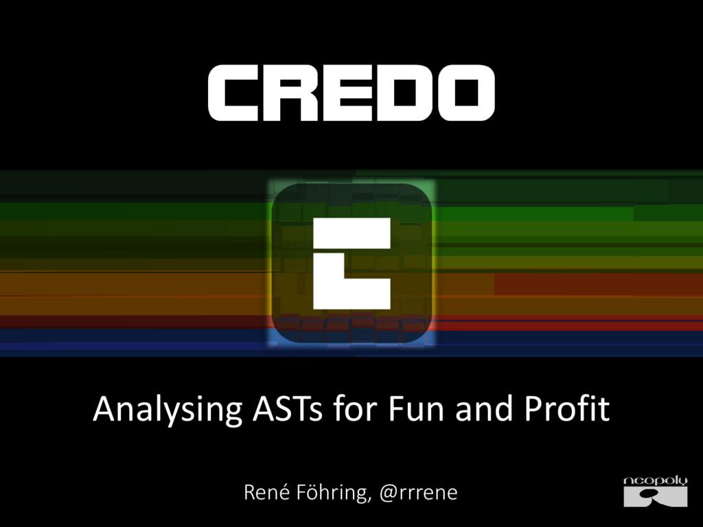 CREDO Analysing ASTs for Fun and Profit René Fö...