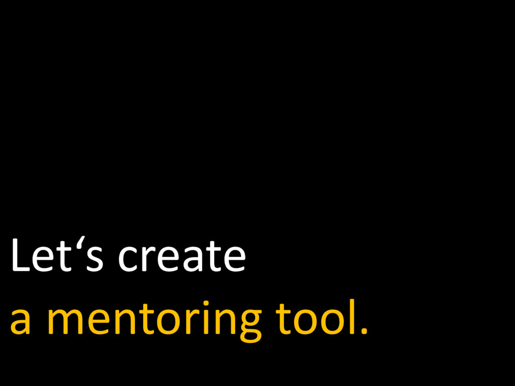 Let's create a mentoring tool.