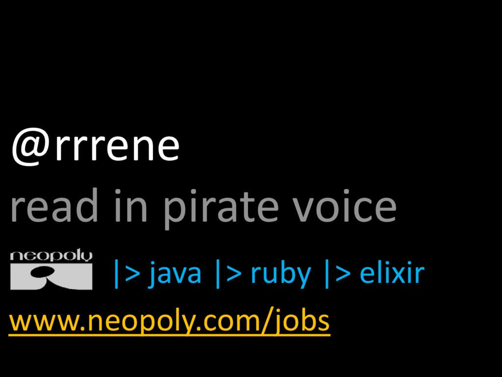 @rrrene read in pirate voice |> java |> ruby |>...