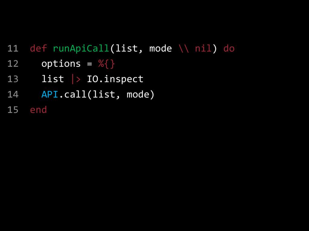 11 def runApiCall(list, mode \\ nil) do 12 opti...