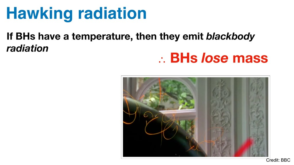 Hawking radiation If BHs have a temperature, th...