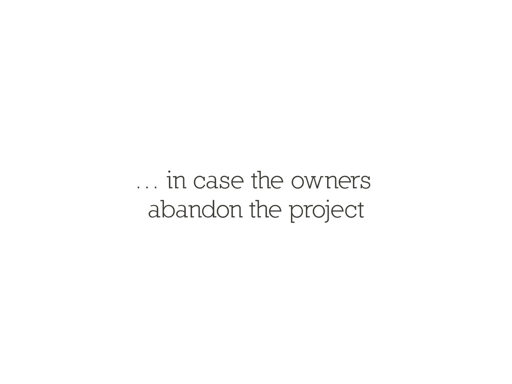 … in case the owners abandon the project