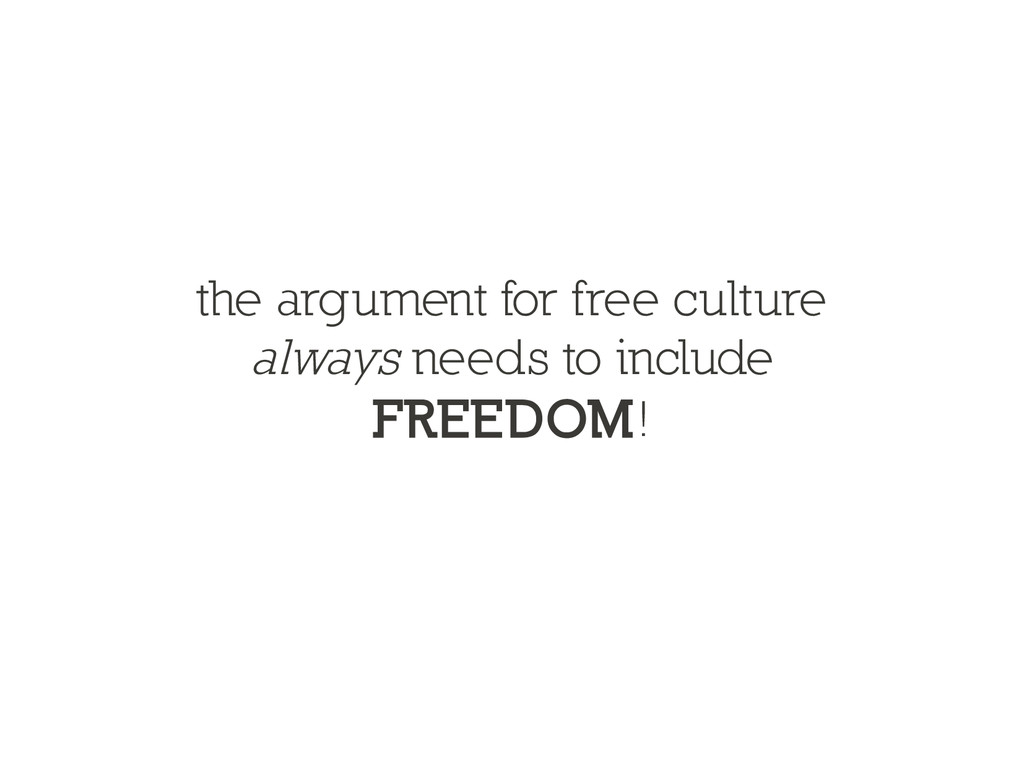the argument for free culture always needs to i...