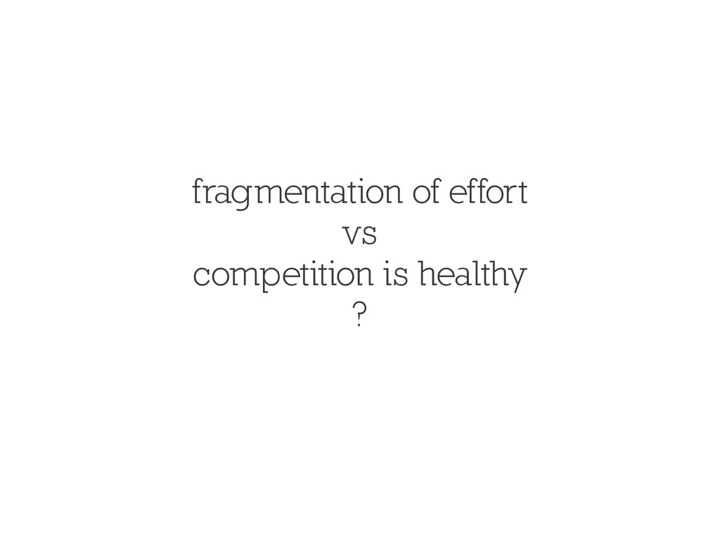 fragmentation of effort vs competition is healt...