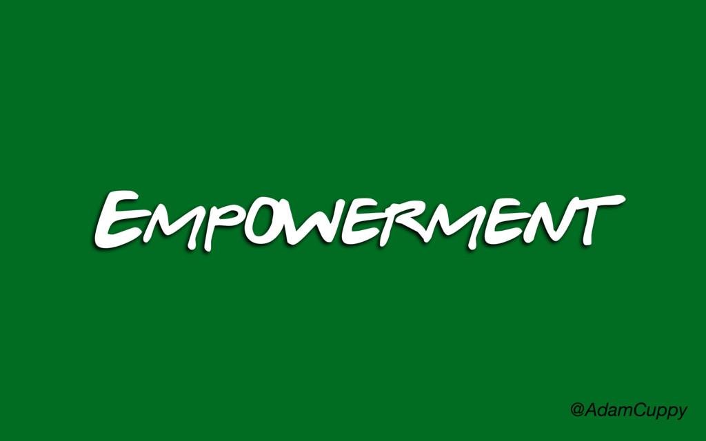 @AdamCuppy Empowerment