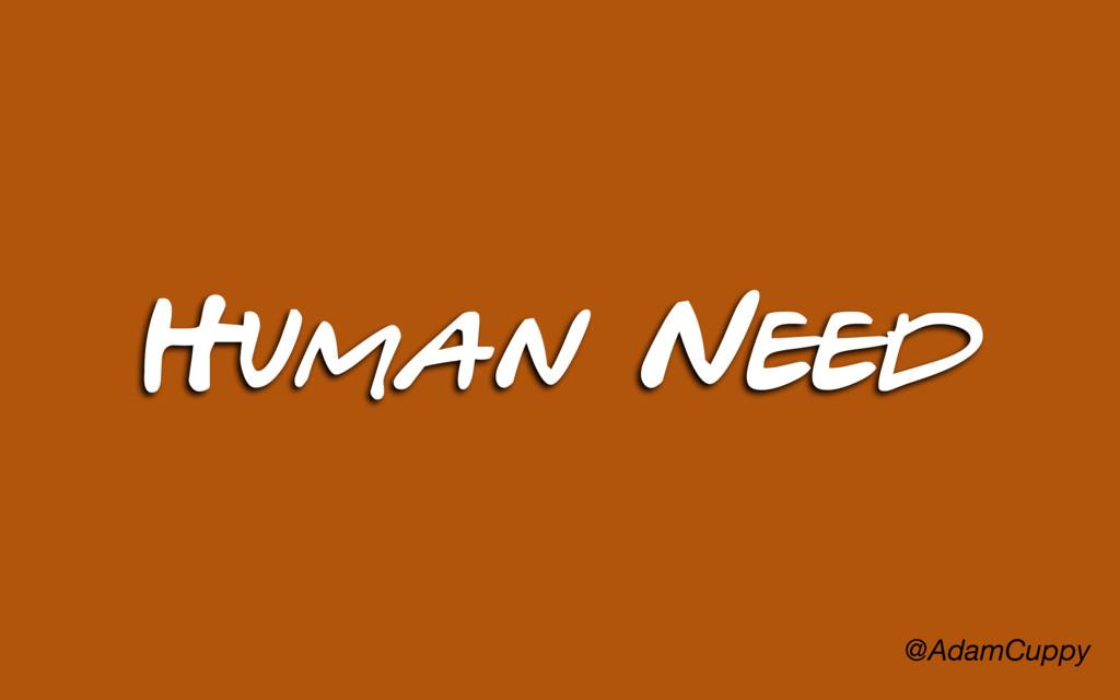 @AdamCuppy Human Need