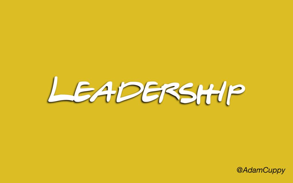 @AdamCuppy Leadership