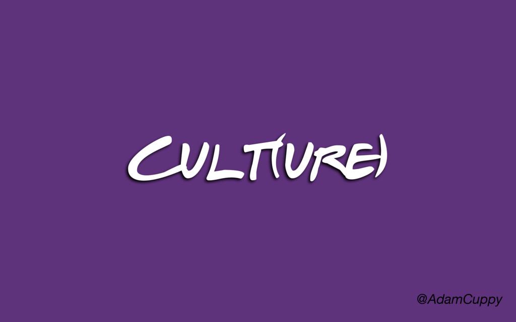 @AdamCuppy Cult(ure)