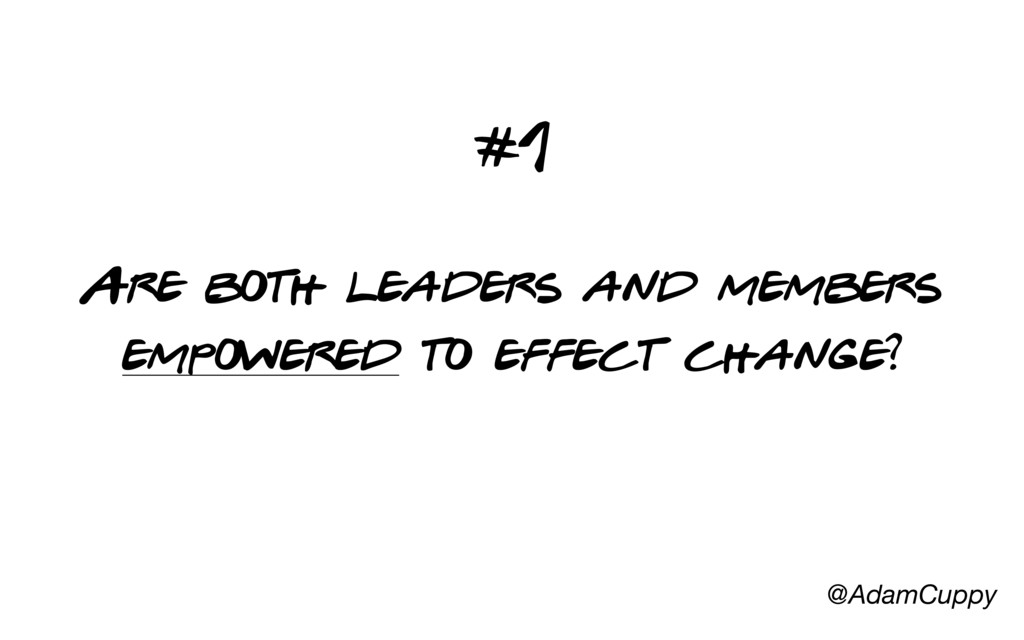 @AdamCuppy Are both leaders and members empower...