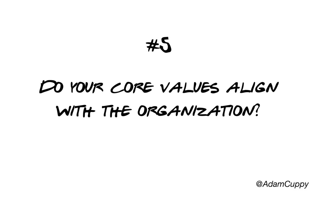 @AdamCuppy #5 Do your core values align with th...