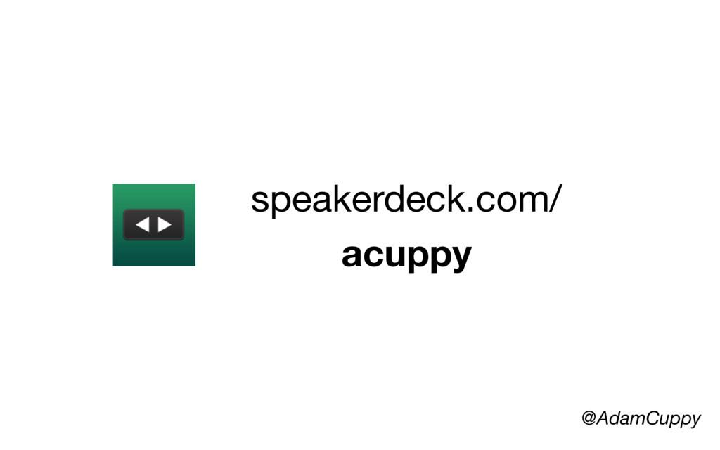 @AdamCuppy speakerdeck.com/ acuppy
