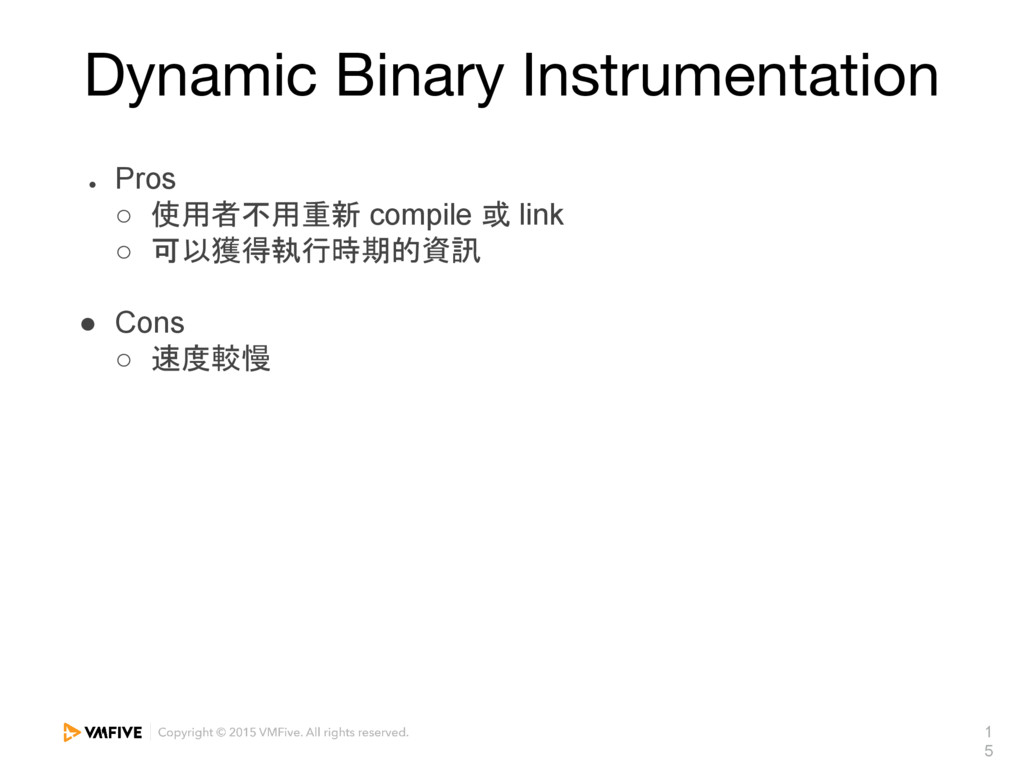 1 5 Dynamic Binary Instrumentation ● Pros ○ 使用者...