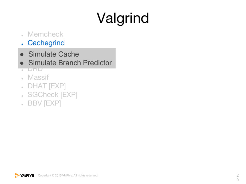 2 0 Valgrind ● Memcheck ● Cachegrind ● Callgrin...