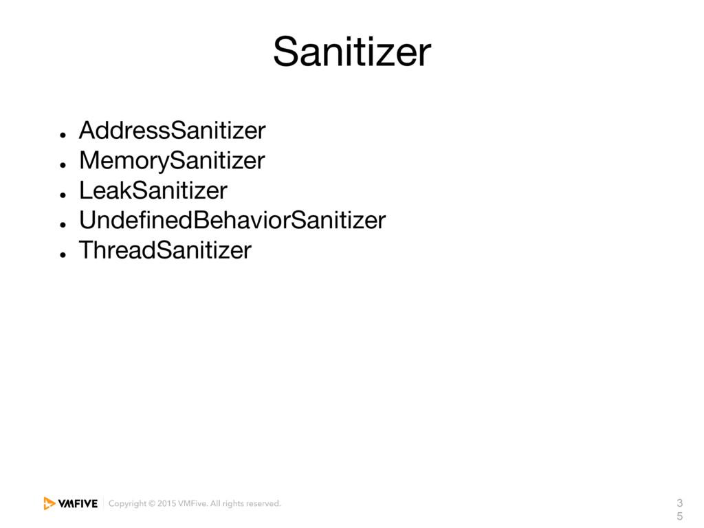 3 5 Sanitizer ● AddressSanitizer ● MemorySaniti...