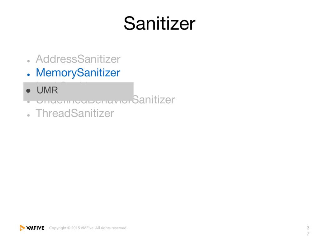 3 7 Sanitizer ● AddressSanitizer ● MemorySaniti...