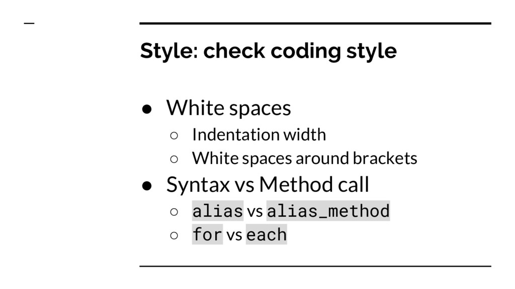 Style: check coding style ● White spaces ○ Inde...