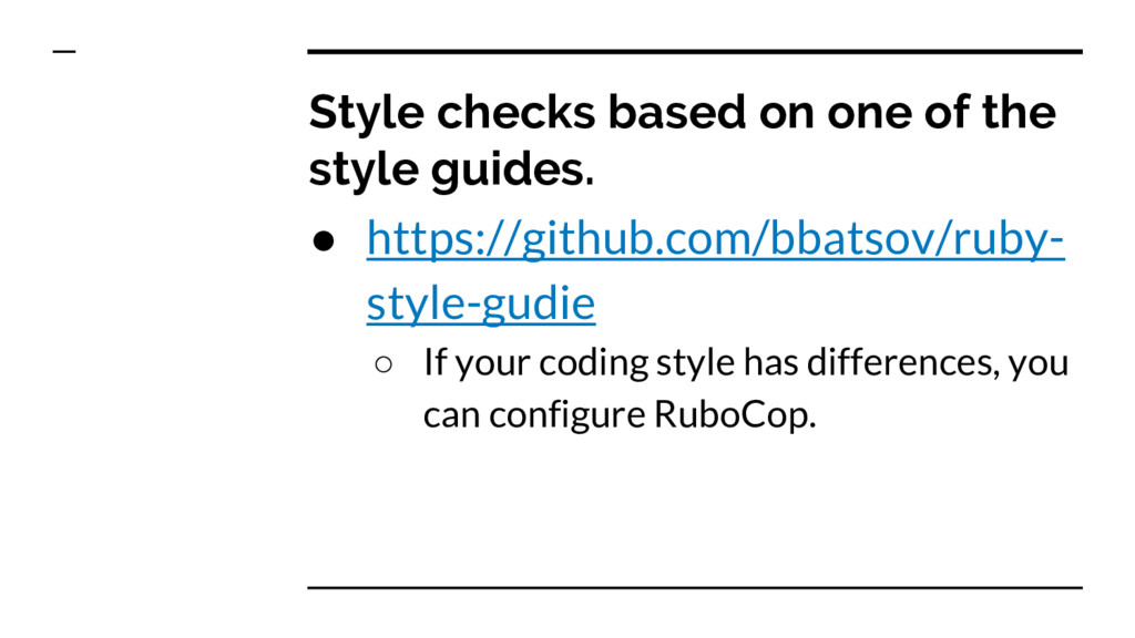 Style checks based on one of the style guides. ...