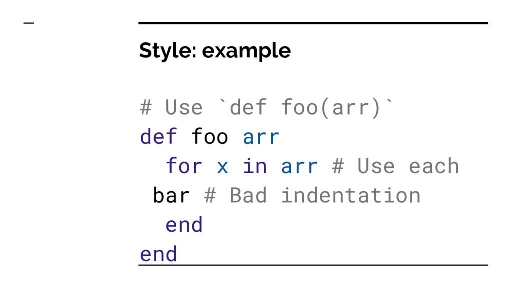Style: example # Use `def foo(arr)` def foo arr...