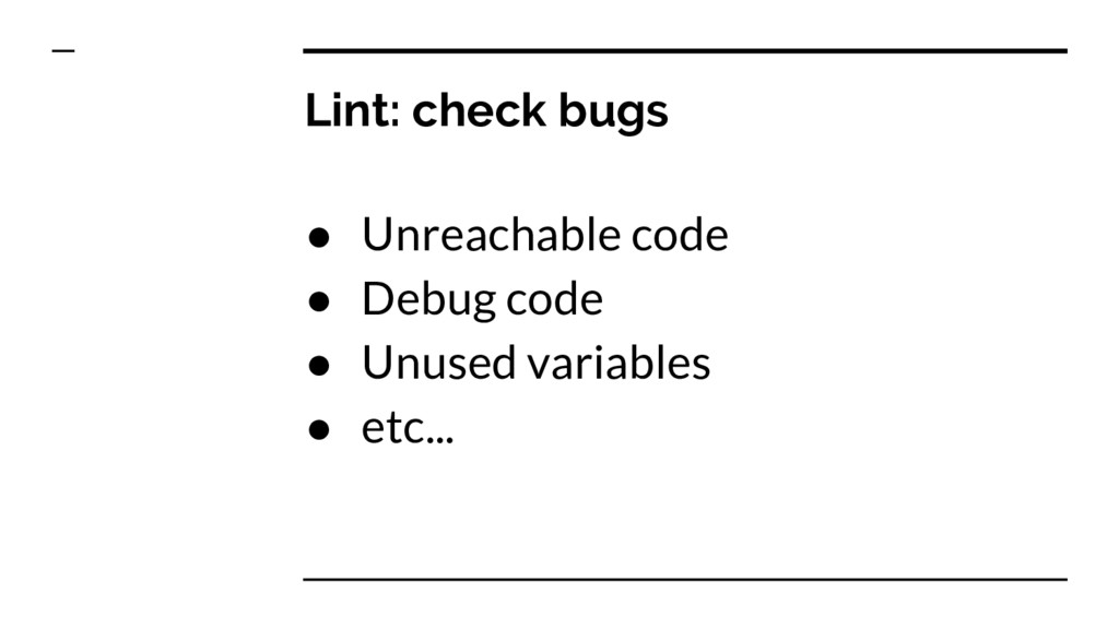 Lint: check bugs ● Unreachable code ● Debug cod...