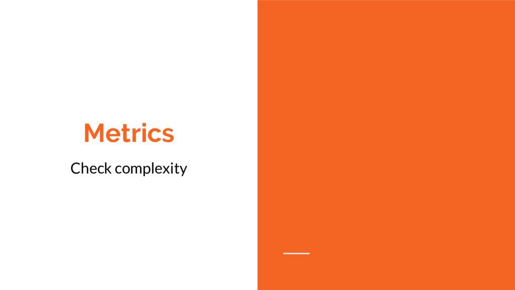 Metrics Check complexity