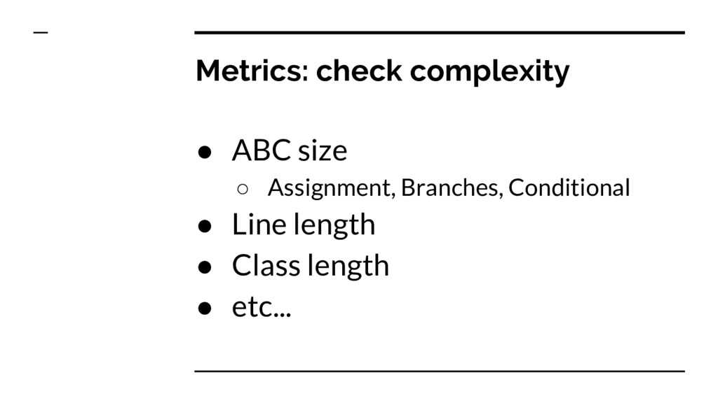 Metrics: check complexity ● ABC size ○ Assignme...