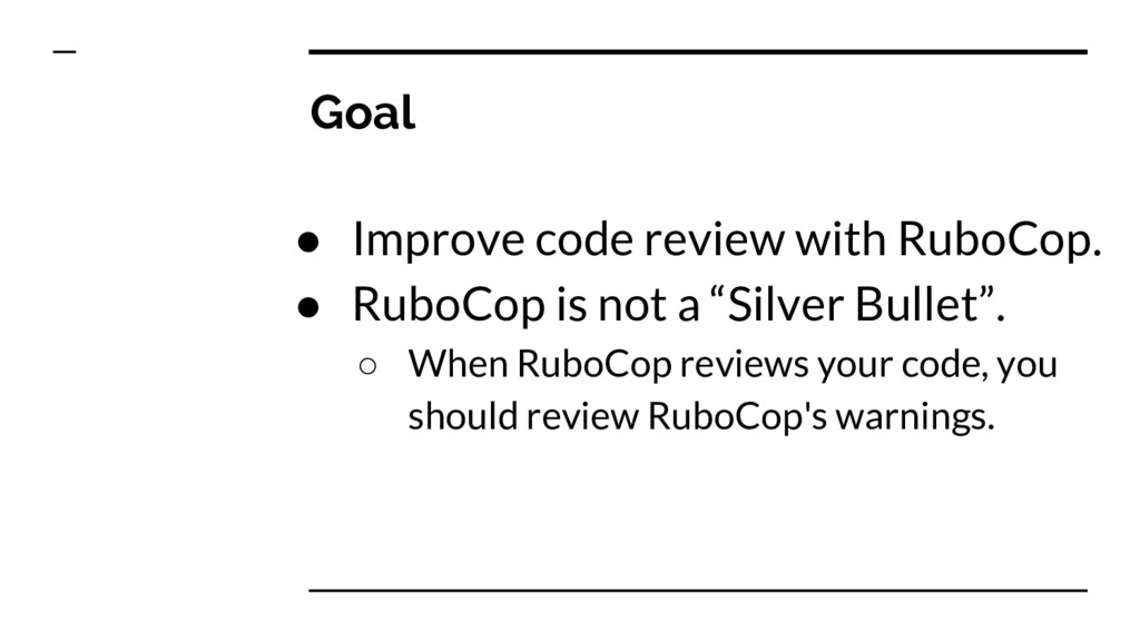 Goal ● Improve code review with RuboCop. ● Rubo...