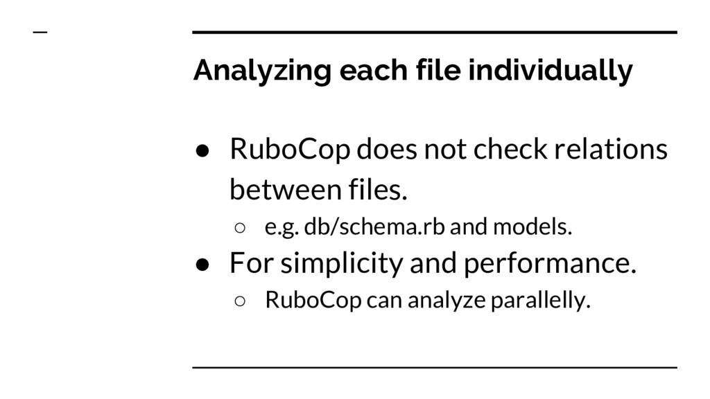 Analyzing each file individually ● RuboCop does...