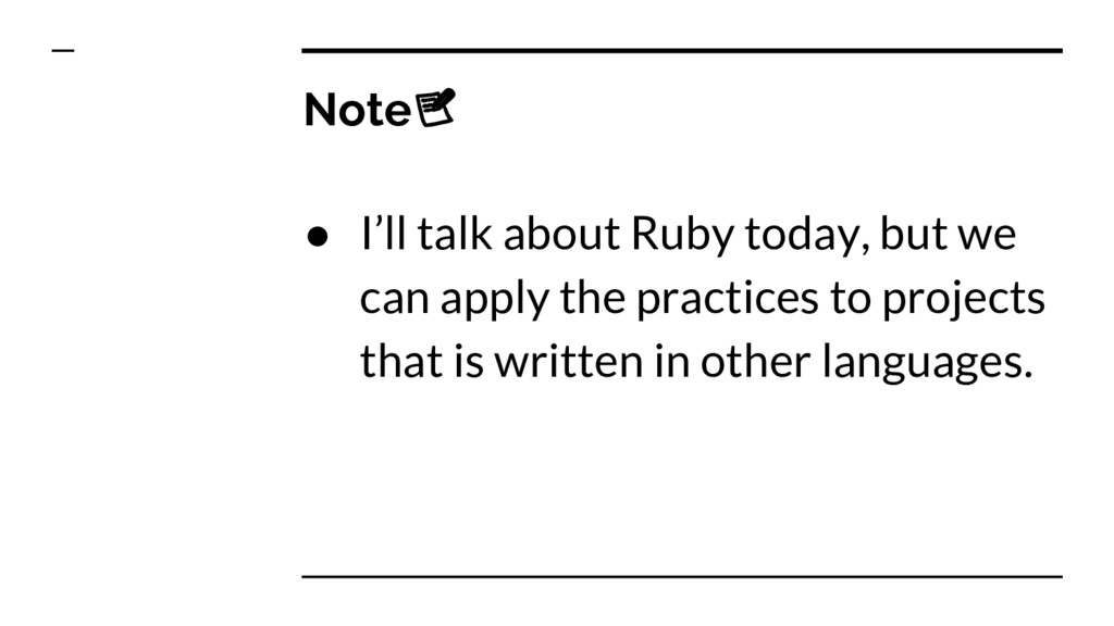 Note ● I'll talk about Ruby today, but we can a...