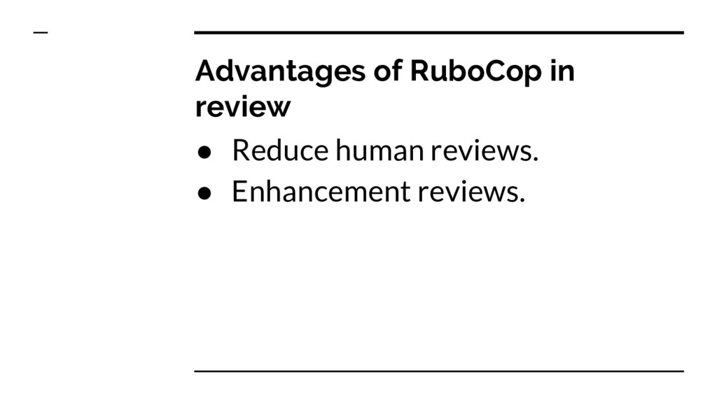 Advantages of RuboCop in review ● Reduce human ...