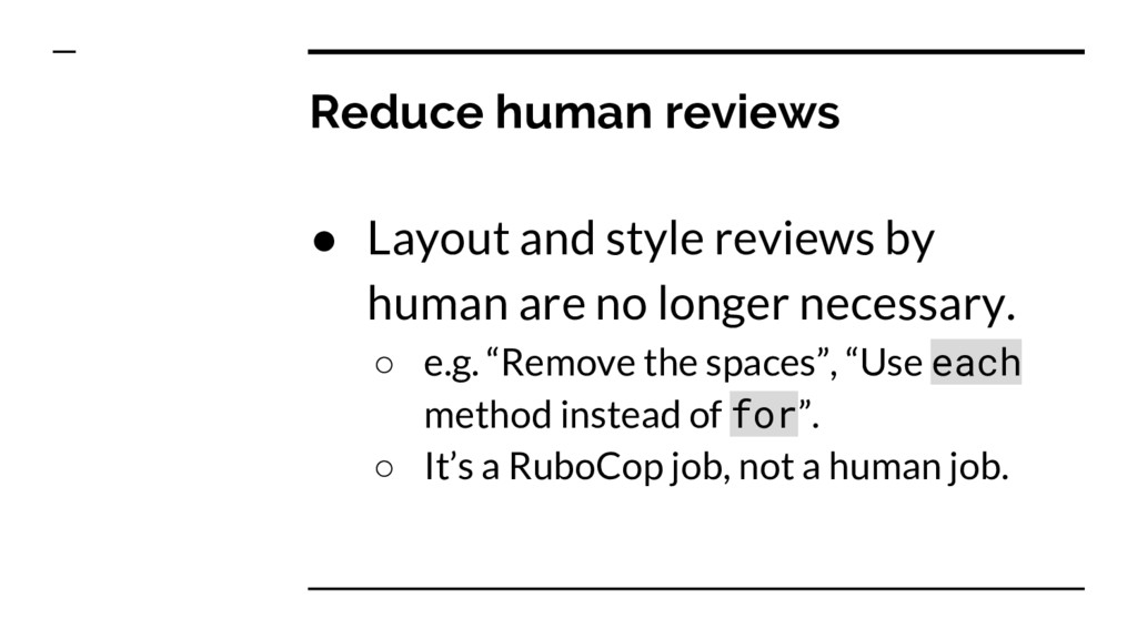 Reduce human reviews ● Layout and style reviews...
